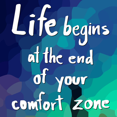 begins: Quote of Life begins at the end of your comfort zone Illustration