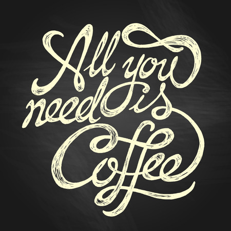 All You Need is Coffee  hand drawn quote white on the blackboard background