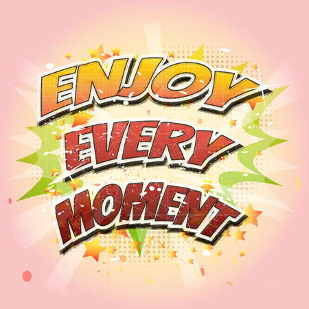 Enjoy every moment - quote on colorful abstract background.