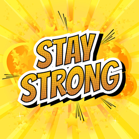 Stay strong - Comic book style word on comic book abstract background.
