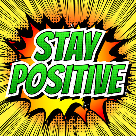 Stay positive - Comic book style word on comic book abstract background.
