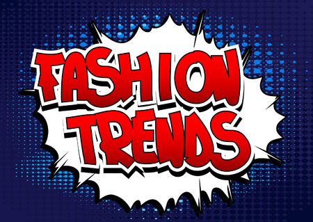 trends: Fashion Trends - Comic book style word on comic book abstract background.