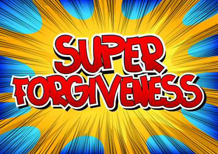 forgiveness: Super Forgiveness - Comic book style word on comic book abstract background.