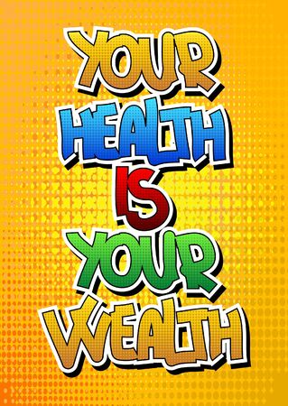 wealth: Your health is your wealth - Comic book style word on comic book abstract background. Illustration