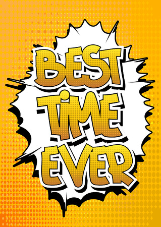 ever: Best Time Ever - Comic book style word on comic book abstract background.