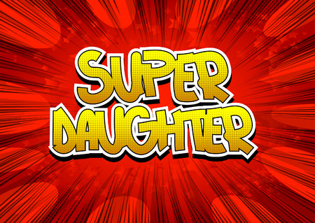 super girl: Super Daughter - Comic book style word on comic book abstract background.