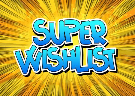 wishlist: Super Wishlist - Comic book style word on comic book abstract background.