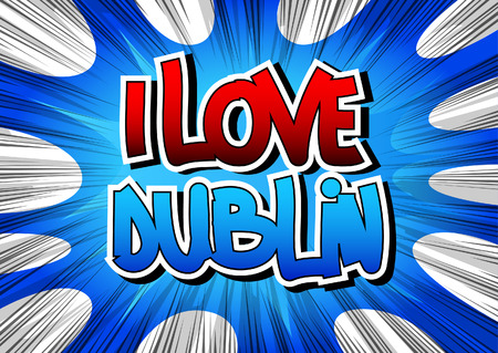 ireland cities: I Love Dublin - Comic book style word on comic book abstract background.