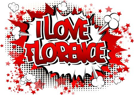 florence: I Love Florence - Comic book style word on comic book abstract background.
