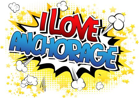 anchorage: I Love Anchorage - Comic book style word on comic book abstract background.