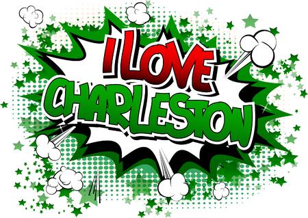 내가 사랑하는 찰스턴 - 만화 책 추상적 인 배경에 만화 스타일 단어. 일러스트