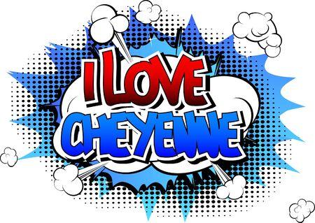 cheyenne: I Love Cheyenne - Comic book style word on comic book abstract background.