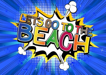summertime: Lets go to the beach - Comic book style word on comic book abstract background.