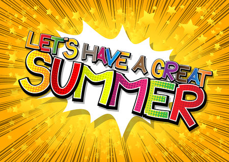 Lets have a great summer - Comic book style word on comic book abstract background.