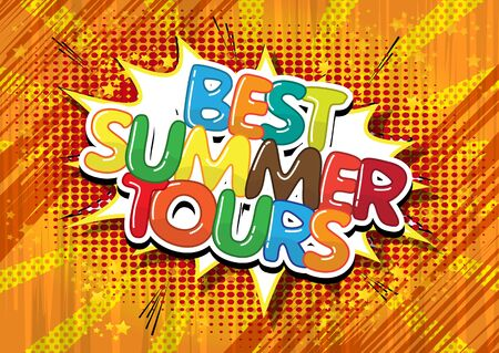 tours: Best summer tours - Comic book style word on comic book abstract background.