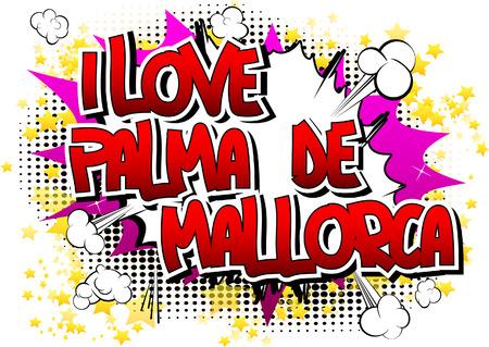 majorca: I Love Palma de Mallorca - Comic book style word on comic book abstract background. Illustration