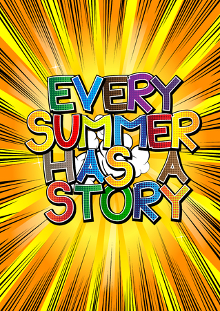 has: Every summer has a story - Comic book style word on comic book abstract background.