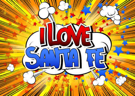 I Love Santa Fe - Comic book style word on comic book abstract background.