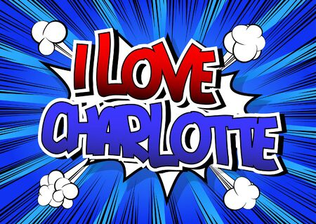 charlotte: I Love Charlotte - Comic book style word on comic book abstract background. Illustration