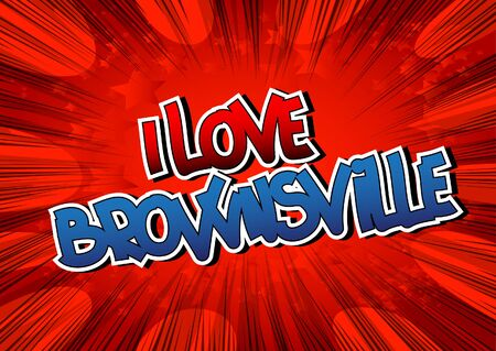 i t: I Love Brownsville - Comic book style word on comic book abstract background.
