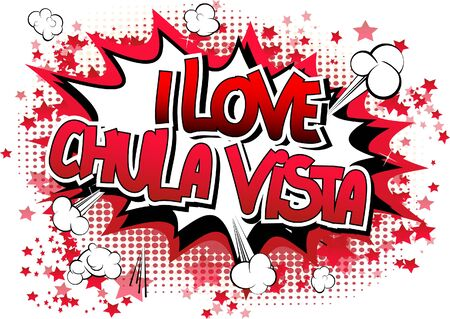 vista: I Love Chula Vista - Comic book style word on comic book abstract background. Illustration
