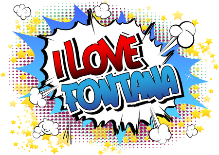 I Love Fontana - Comic book style word on comic book abstract background. Illustration