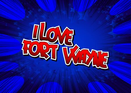 i t: I Love Fort Wayne - Comic book style word on comic book abstract background.