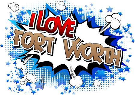 worth: I Love Fort Worth - Comic book style word on comic book abstract background.