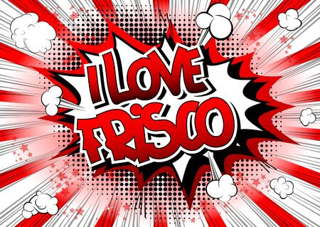 frisco: I Love Frisco - Comic book style word on comic book abstract background.
