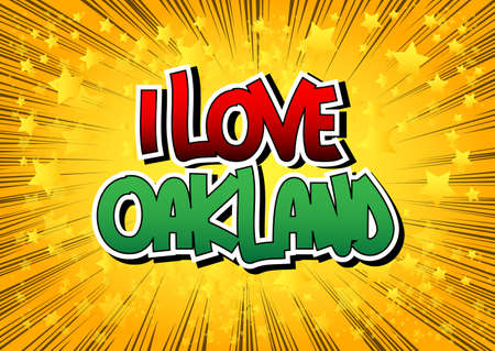 oakland: I Love Oakland - Comic book style word on comic book abstract background.