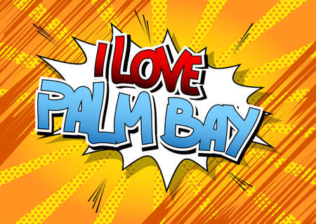 bay: I Love Palm Bay - Comic book style word on comic book abstract background.