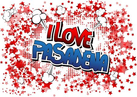 pasadena: I Love Pasadena - Comic book style word on comic book abstract background.