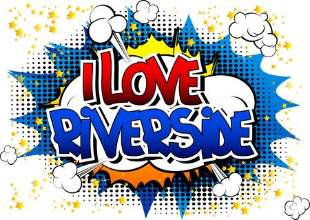 i t: I Love Riverside - Comic book style word on comic book abstract background.
