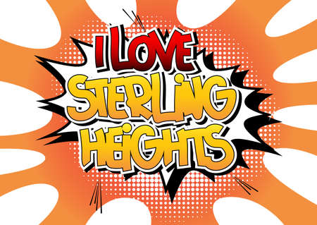 I Love Sterling Heights - Comic book style word on comic book abstract background.