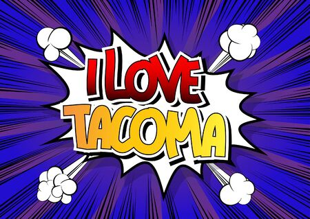 tacoma: I Love Tacoma - Comic book style word on comic book abstract background.