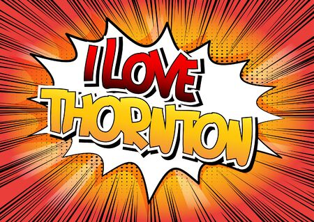 I Love Thornton - Comic book style word on comic book abstract background. Illustration
