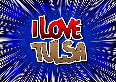 tulsa: I Love Tulsa - Comic book style word on comic book abstract background.