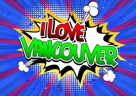 vancouver city: I Love Vancouver - Comic book style word on comic book abstract background.