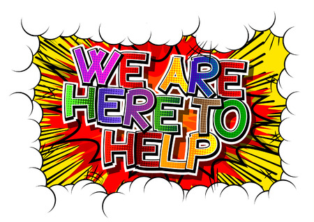 help: We Are Here To Help - Comic book style word on comic book abstract background.