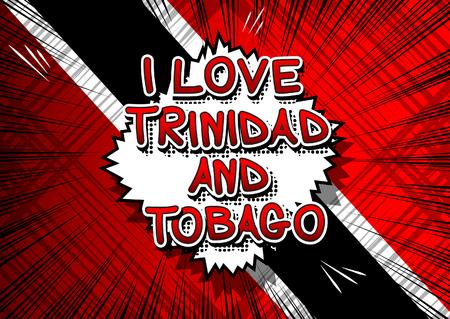 trinidad and tobago: I Love Trinidad and Tobago - Comic book style text.