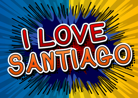 santiago: I Love Santiago - Comic book style text. Illustration