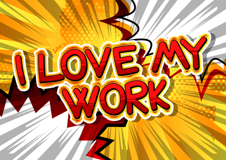 I Love My Work - Comic book style phrase on abstract background. Çizim