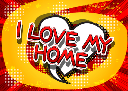 I Love My Home - Comic book style word on abstract background.