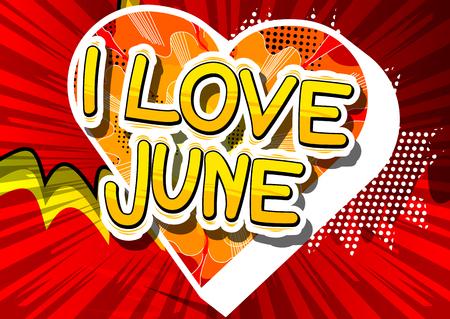 I love June - 추상적 인 배경에 만화 스타일의 단어. 일러스트
