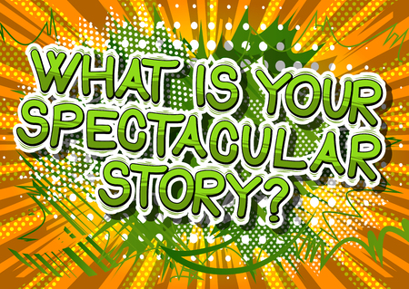 What is your spectacular story? - Comic book style phrase on abstract background.