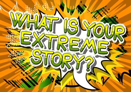 What is your extreme story? - Comic book style phrase on abstract background.