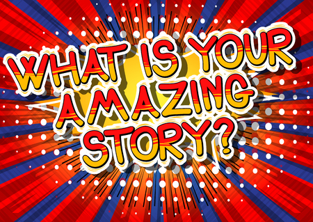 What is your amazing story? - Comic book style phrase on abstract background.