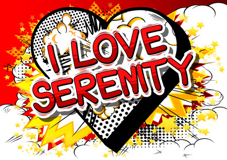 I Love Serenity - Comic book style word on abstract background.