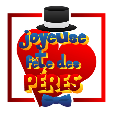 family holiday: Happy fathers day (Joyeuse fête des Pères) card with bow tie, hat and heart. French version. Vector illustrated banner, greeting card or poster.