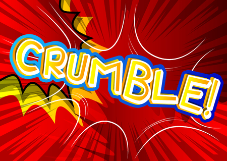 Crumble! - Vector illustrated comic book style expression.